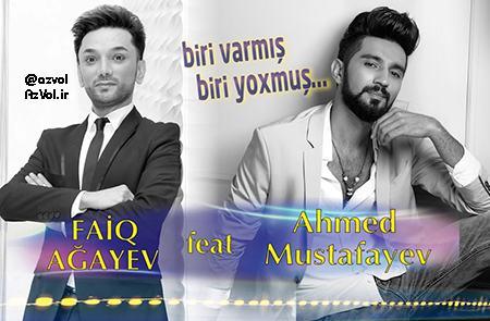 دانلود آهنگ آذربایجانی جدید Ahmed Mustafayev ft Faiq Agayev به نام Biri varmis biri yoxmus